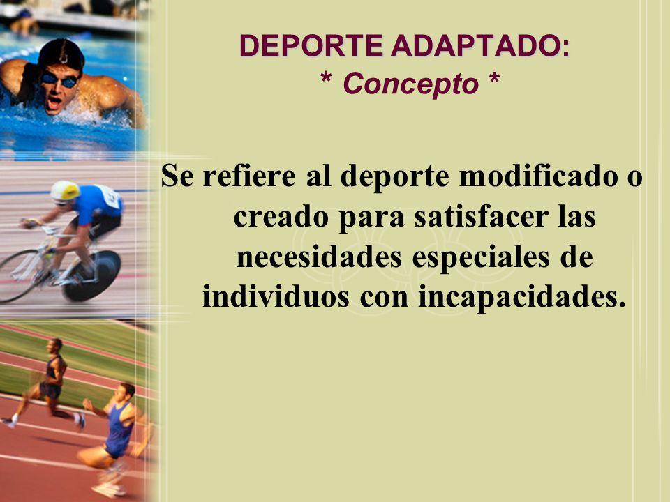 DEPORTE ADAPTADO: DEPORTE ADAPTADO: * Concepto * Se refiere al deporte modificado o creado para satisfacer las necesidades especiales de individuos co