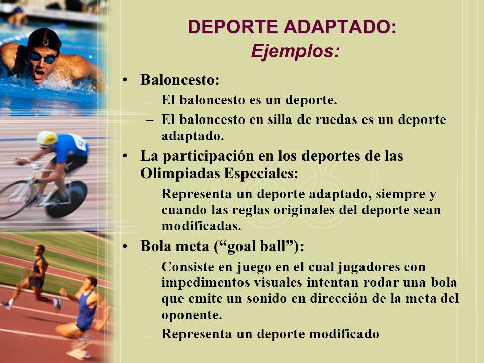 DEPORTE ADAPTADO: DEPORTE ADAPTADO: Ejemplos: Baloncesto: –El baloncesto es un deporte. –El baloncesto en silla de ruedas es un deporte adaptado. La p