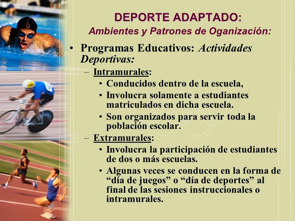 DEPORTE ADAPTADO: DEPORTE ADAPTADO: Ambientes y Patrones de Oganización: Programas Educativos: Actividades Deportivas: –Intramurales: Conducidos dentr