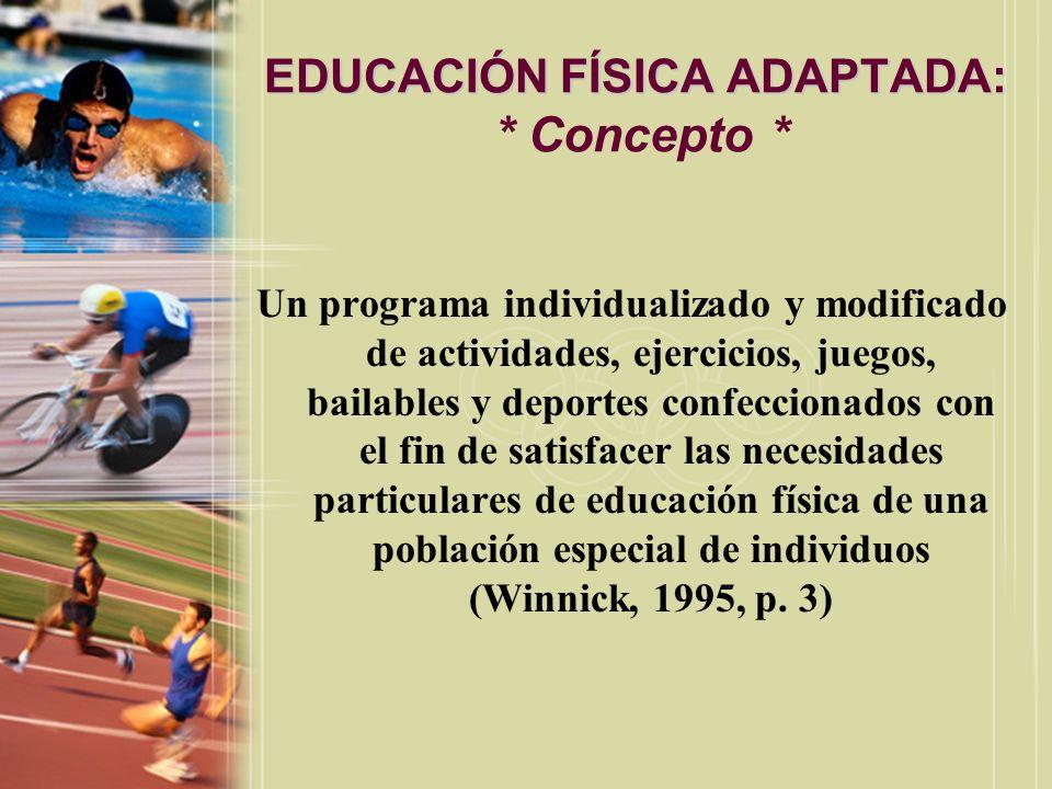EDUCACIÓN FÍSICA ADAPTADA: EDUCACIÓN FÍSICA ADAPTADA: * Concepto * Un programa individualizado y modificado de actividades, ejercicios, juegos, bailab
