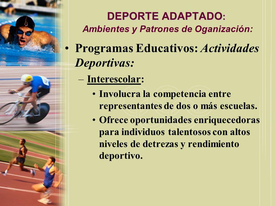 DEPORTE ADAPTADO : DEPORTE ADAPTADO : Ambientes y Patrones de Oganización: Programas Educativos: Actividades Deportivas: –Interescolar: Involucra la c