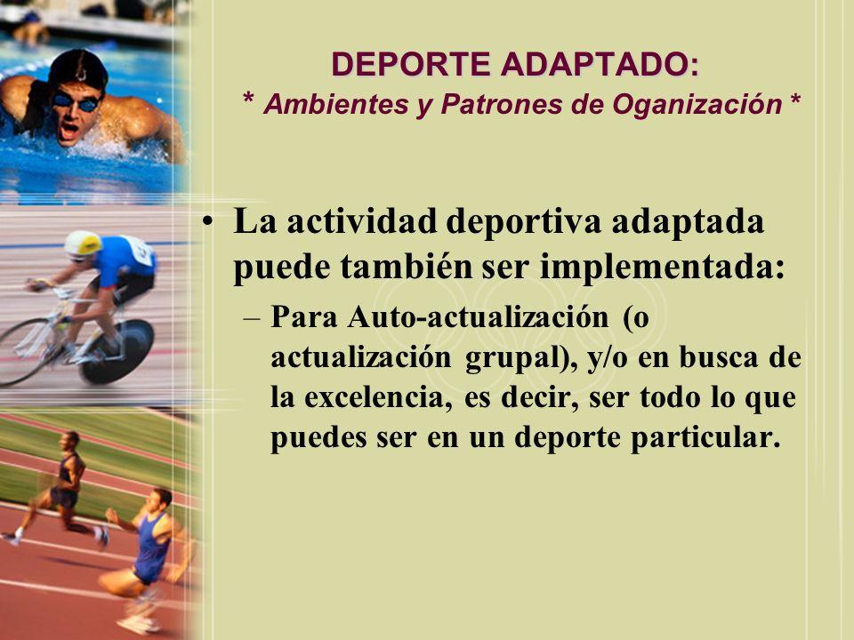 DEPORTE ADAPTADO: DEPORTE ADAPTADO: * Ambientes y Patrones de Oganización * La actividad deportiva adaptada puede también ser implementada: –Para Auto