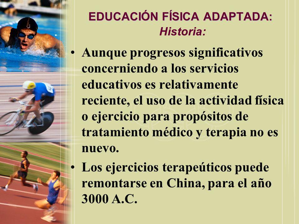 EDUCACIÓN FÍSICA ADAPTADA: EDUCACIÓN FÍSICA ADAPTADA: Historia: Aunque progresos significativos concerniendo a los servicios educativos es relativamen
