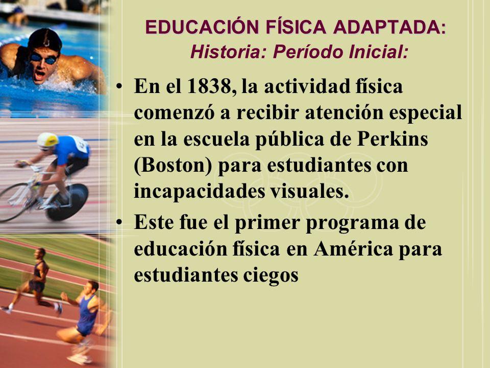EDUCACIÓN FÍSICA ADAPTADA: EDUCACIÓN FÍSICA ADAPTADA: Historia: Período Inicial: En el 1838, la actividad física comenzó a recibir atención especial e