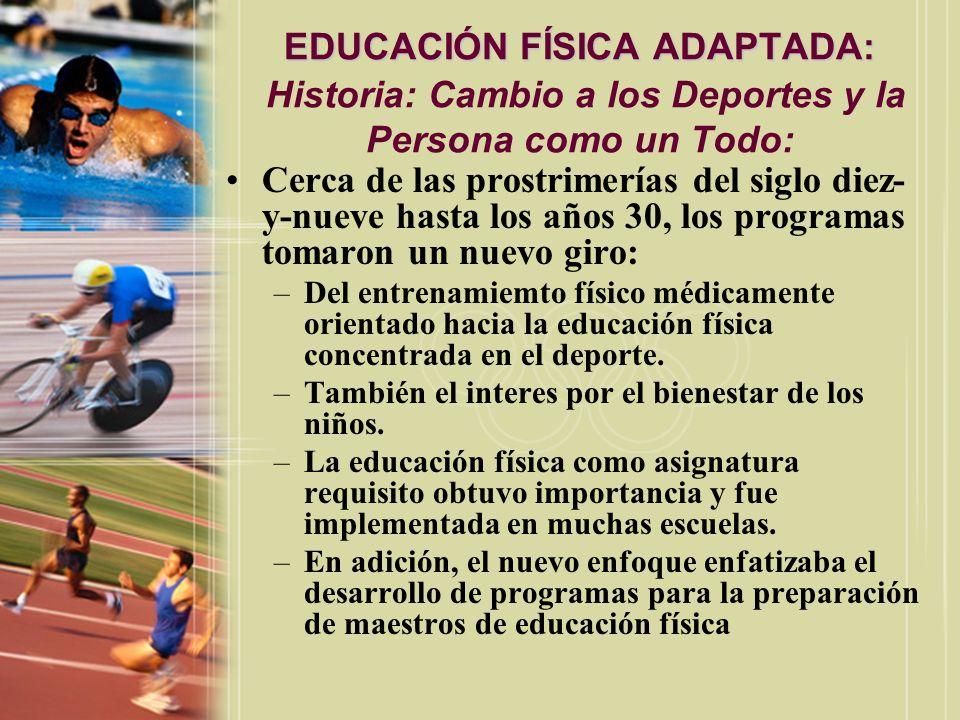EDUCACIÓN FÍSICA ADAPTADA: EDUCACIÓN FÍSICA ADAPTADA: Historia: Cambio a los Deportes y la Persona como un Todo: Cerca de las prostrimerías del siglo