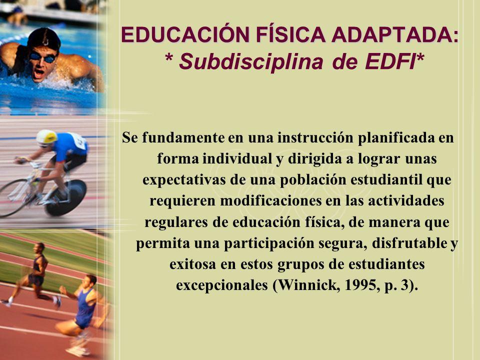 EDUCACIÓN FÍSICA ADAPTADA: EDUCACIÓN FÍSICA ADAPTADA: * Meta* Cumplimentar a largo plazo (más de 30 días) ciertas necesidades especiales de los individuos que poseen incapacidades (Winnick, 1995, p.