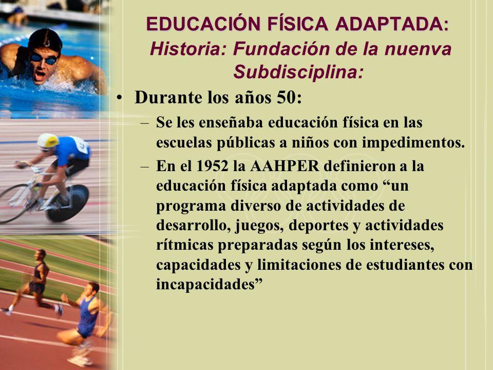 EDUCACIÓN FÍSICA ADAPTADA: EDUCACIÓN FÍSICA ADAPTADA: Historia: Fundación de la nuenva Subdisciplina: Durante los años 50: –Se les enseñaba educación