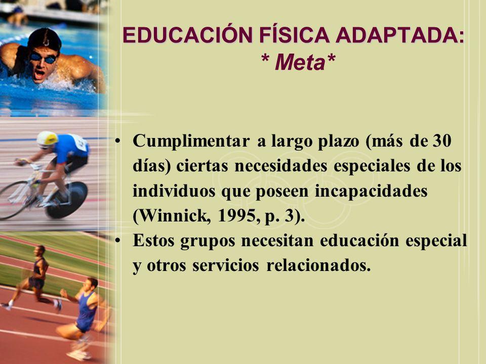 EDUCACIÓN FÍSICA ADAPTADA: EDUCACIÓN FÍSICA ADAPTADA: * Meta* Cumplimentar a largo plazo (más de 30 días) ciertas necesidades especiales de los indivi
