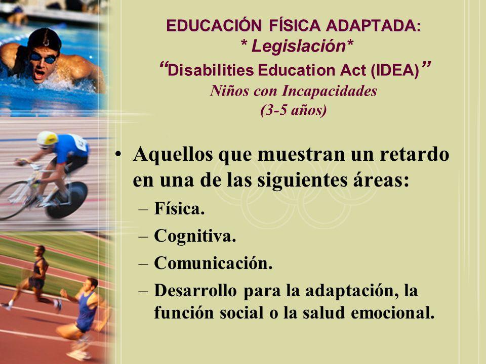 EDUCACIÓN FÍSICA ADAPTADA: EDUCACIÓN FÍSICA ADAPTADA: * Legislación* Disabilities Education Act (IDEA) Niños con Incapacidades (3-5 años) Aquellos que