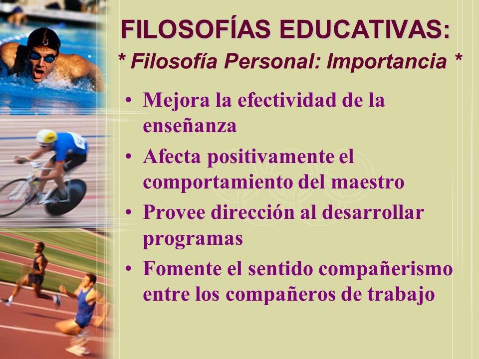 FILOSOFÍAS EDUCATIVAS: FILOSOFÍAS EDUCATIVAS: * Filosofía Personal: Importancia * Mejora la efectividad de la enseñanza Afecta positivamente el compor