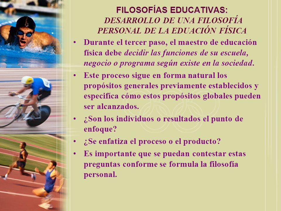 FILOSOFÍAS EDUCATIVAS: FILOSOFÍAS EDUCATIVAS: DESARROLLO DE UNA FILOSOFÍA PERSONAL DE LA EDUACIÓN FÍSICA Durante el tercer paso, el maestro de educaci