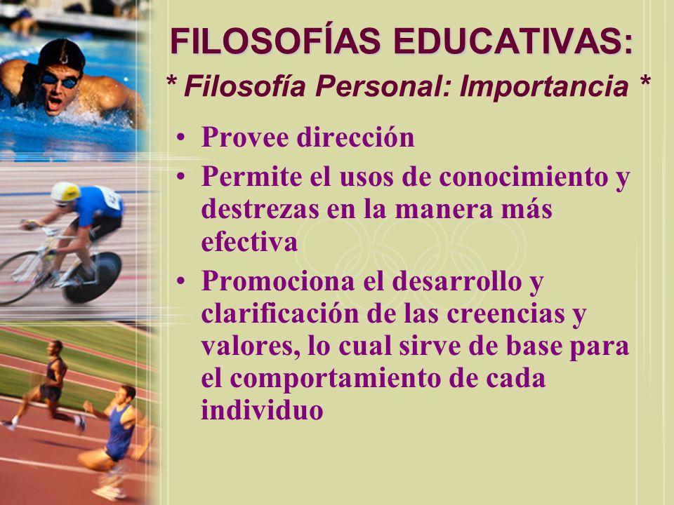 FILOSOFÍAS EDUCATIVAS: FILOSOFÍAS EDUCATIVAS: * Filosofía Personal: Importancia * Provee dirección Permite el usos de conocimiento y destrezas en la m