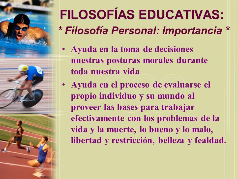 FILOSOFÍAS EDUCATIVAS: FILOSOFÍAS EDUCATIVAS: * Filosofía Personal: Importancia * Ayuda en la toma de decisiones nuestras posturas morales durante tod