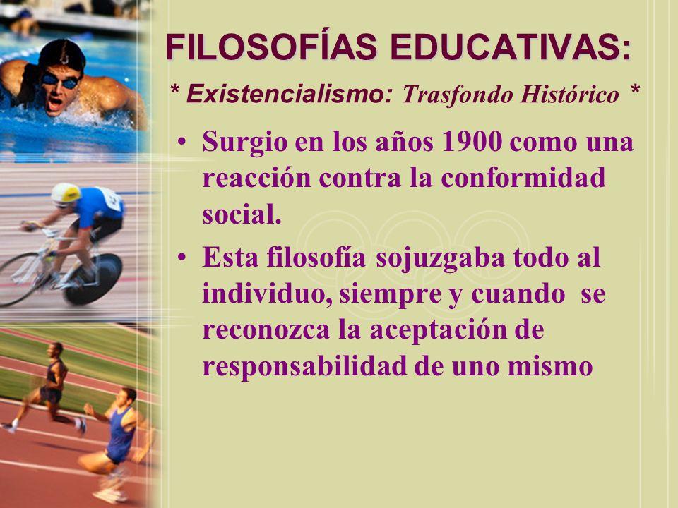 FILOSOFÍAS EDUCATIVAS: FILOSOFÍAS EDUCATIVAS: * Existencialismo: Trasfondo Histórico * Surgio en los años 1900 como una reacción contra la conformidad