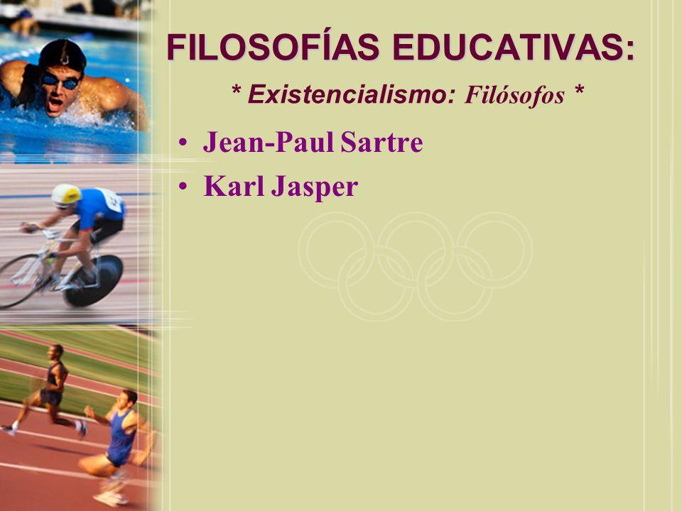 FILOSOFÍAS EDUCATIVAS: FILOSOFÍAS EDUCATIVAS: * Existencialismo: Filósofos * Jean-Paul Sartre Karl Jasper