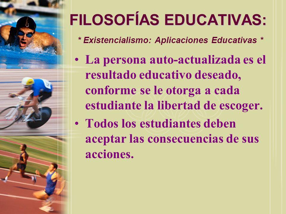 FILOSOFÍAS EDUCATIVAS: FILOSOFÍAS EDUCATIVAS: * Existencialismo: Aplicaciones Educativas * La persona auto-actualizada es el resultado educativo desea