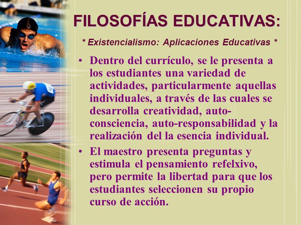 FILOSOFÍAS EDUCATIVAS: FILOSOFÍAS EDUCATIVAS: * Existencialismo: Aplicaciones Educativas * Dentro del currículo, se le presenta a los estudiantes una