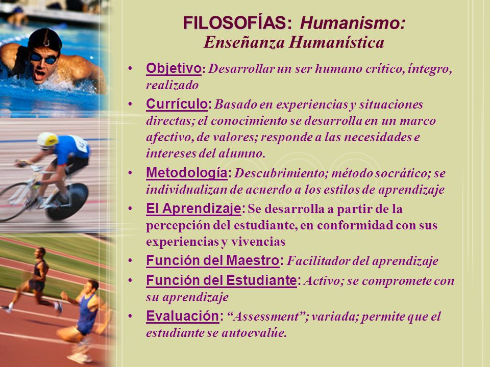 FILOSOFÍAS: FILOSOFÍAS: Humanismo: Enseñanza Humanística Objetivo : Desarrollar un ser humano crítico, íntegro, realizado Currículo: Basado en experie