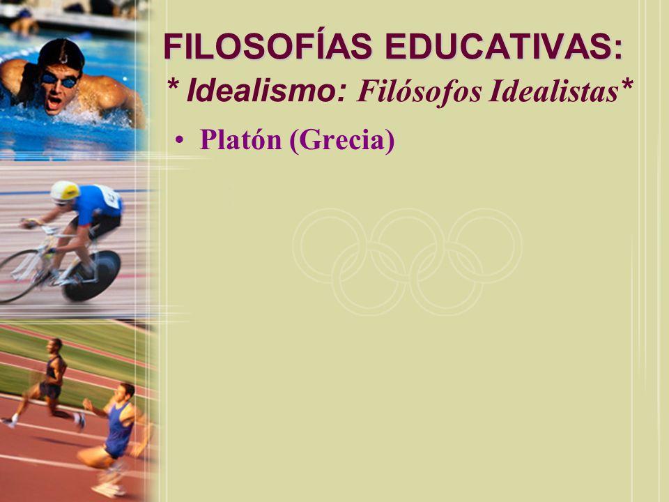 FILOSOFÍAS EDUCATIVAS: FILOSOFÍAS EDUCATIVAS: * Idealismo: Filósofos Idealistas * Platón (Grecia)