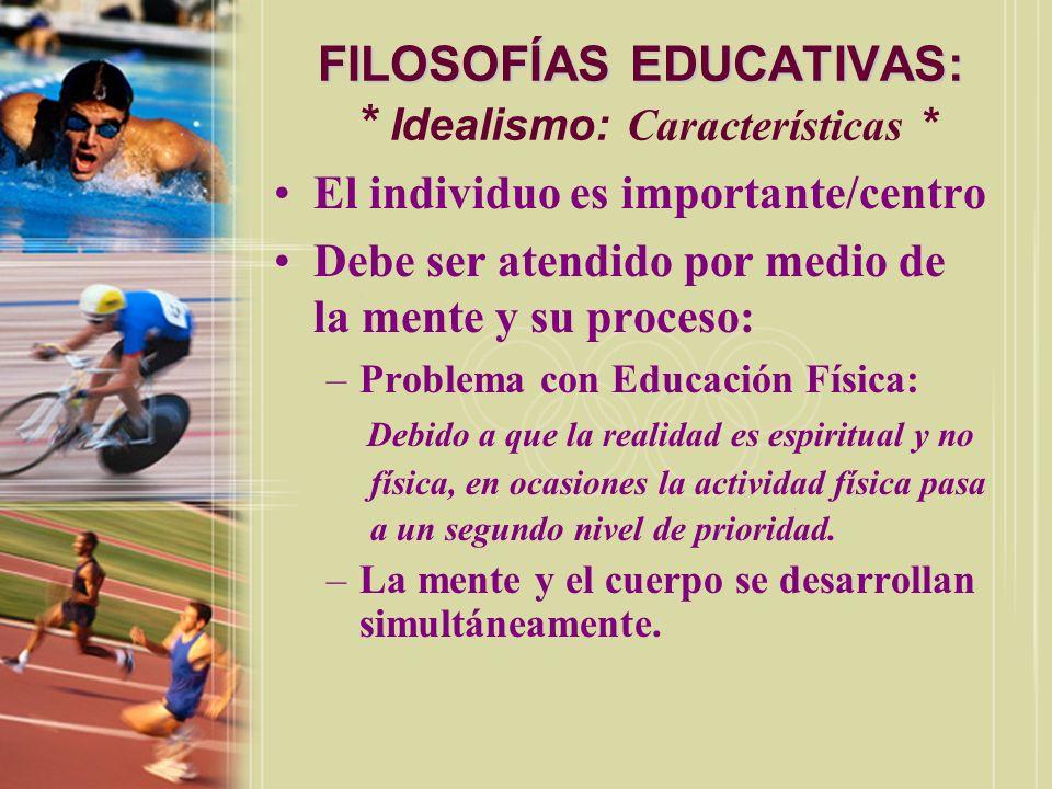 FILOSOFÍAS EDUCATIVAS: FILOSOFÍAS EDUCATIVAS: * Idealismo: Características * El individuo es importante/centro Debe ser atendido por medio de la mente