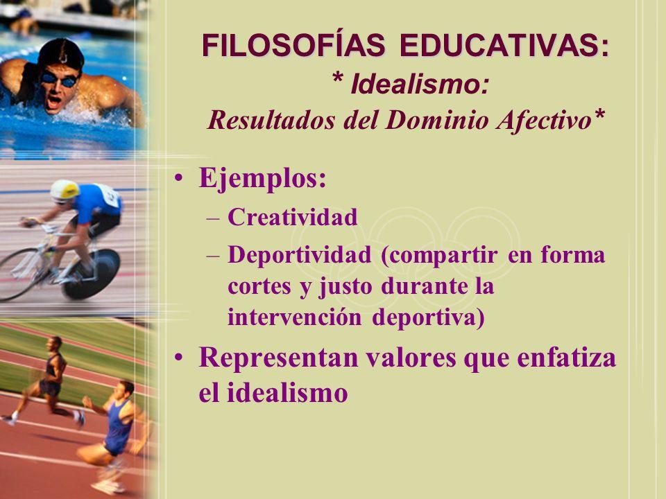 FILOSOFÍAS EDUCATIVAS: FILOSOFÍAS EDUCATIVAS: * Idealismo: Resultados del Dominio Afectivo * Ejemplos: –Creatividad –Deportividad (compartir en forma