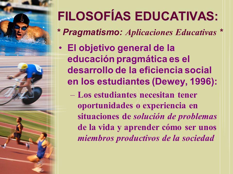 FILOSOFÍAS EDUCATIVAS: FILOSOFÍAS EDUCATIVAS: * Pragmatismo: Aplicaciones Educativas * El objetivo general de la educación pragmática es el desarrollo