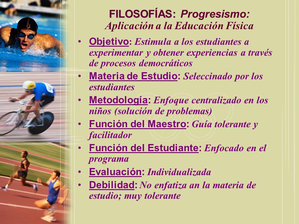 FILOSOFÍAS: FILOSOFÍAS: Progresismo: Aplicación a la Educación Física Objetivo : Estimula a los estudiantes a experimentar y obtener experiencias a tr