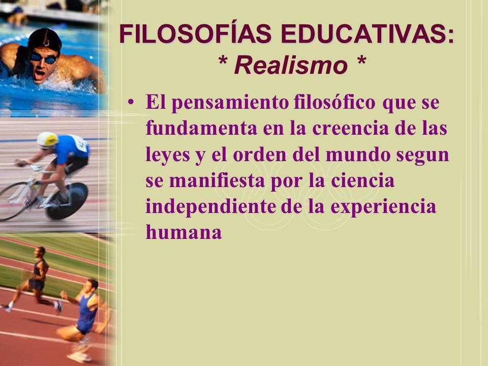 FILOSOFÍAS EDUCATIVAS: FILOSOFÍAS EDUCATIVAS: * Realismo * El pensamiento filosófico que se fundamenta en la creencia de las leyes y el orden del mund