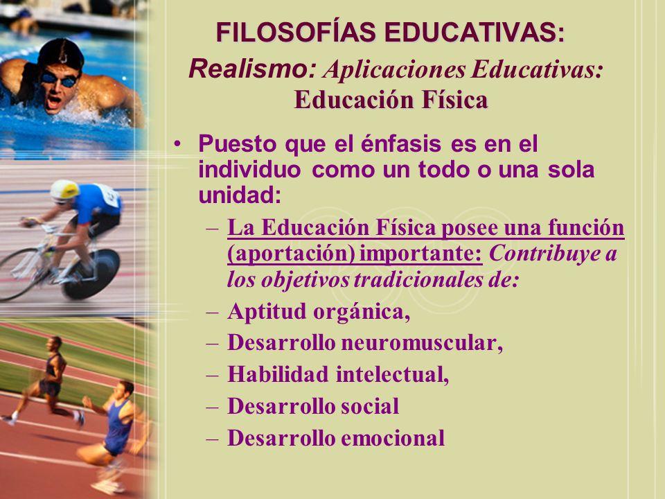 FILOSOFÍAS EDUCATIVAS: Educación Física FILOSOFÍAS EDUCATIVAS: Realismo: Aplicaciones Educativas: Educación Física Puesto que el énfasis es en el indi