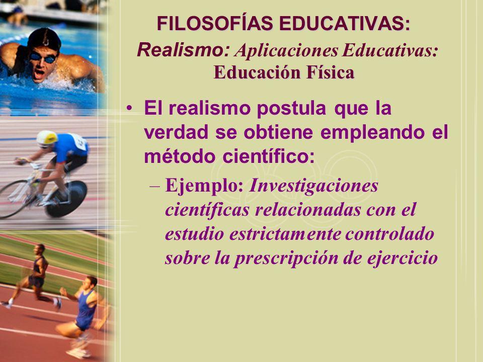 FILOSOFÍAS EDUCATIVAS: Educación Física FILOSOFÍAS EDUCATIVAS: Realismo: Aplicaciones Educativas: Educación Física El realismo postula que la verdad s