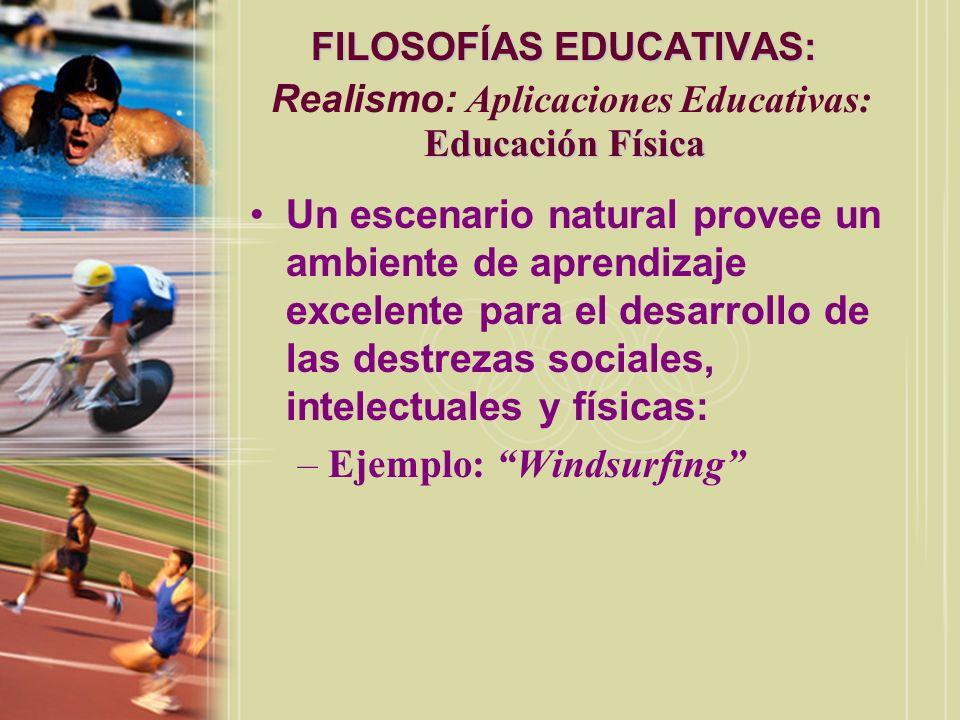 FILOSOFÍAS EDUCATIVAS: Educación Física FILOSOFÍAS EDUCATIVAS: Realismo: Aplicaciones Educativas: Educación Física Un escenario natural provee un ambi