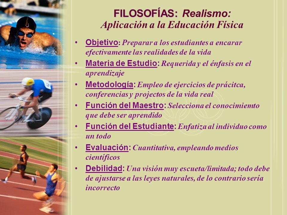 FILOSOFÍAS: FILOSOFÍAS: Realismo: Aplicación a la Educación Física Objetivo : Preparar a los estudiantes a encarar efectivamente las realidades de la