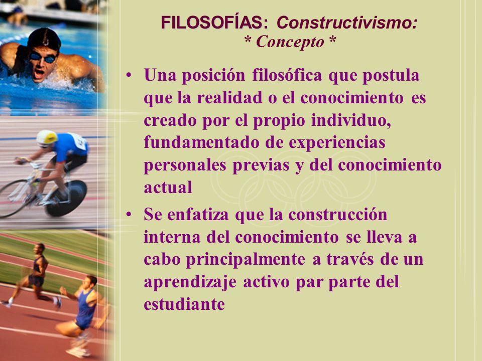 FILOSOFÍAS: FILOSOFÍAS: Constructivismo: * Concepto * Una posición filosófica que postula que la realidad o el conocimiento es creado por el propio in