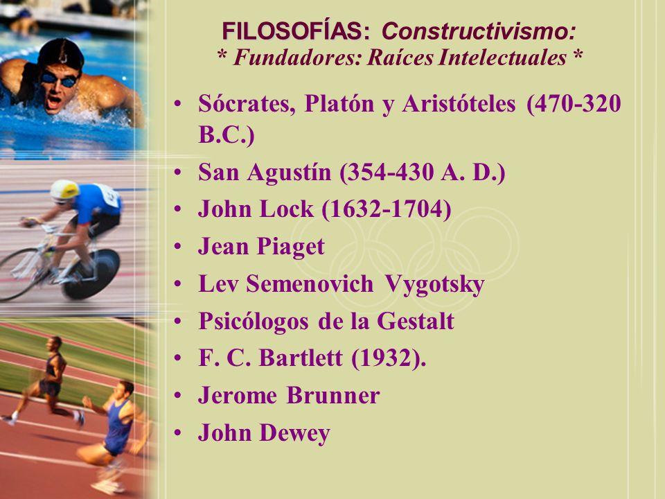 FILOSOFÍAS: FILOSOFÍAS: Constructivismo: * Fundadores: Raíces Intelectuales * Sócrates, Platón y Aristóteles (470-320 B.C.) San Agustín (354-430 A. D.