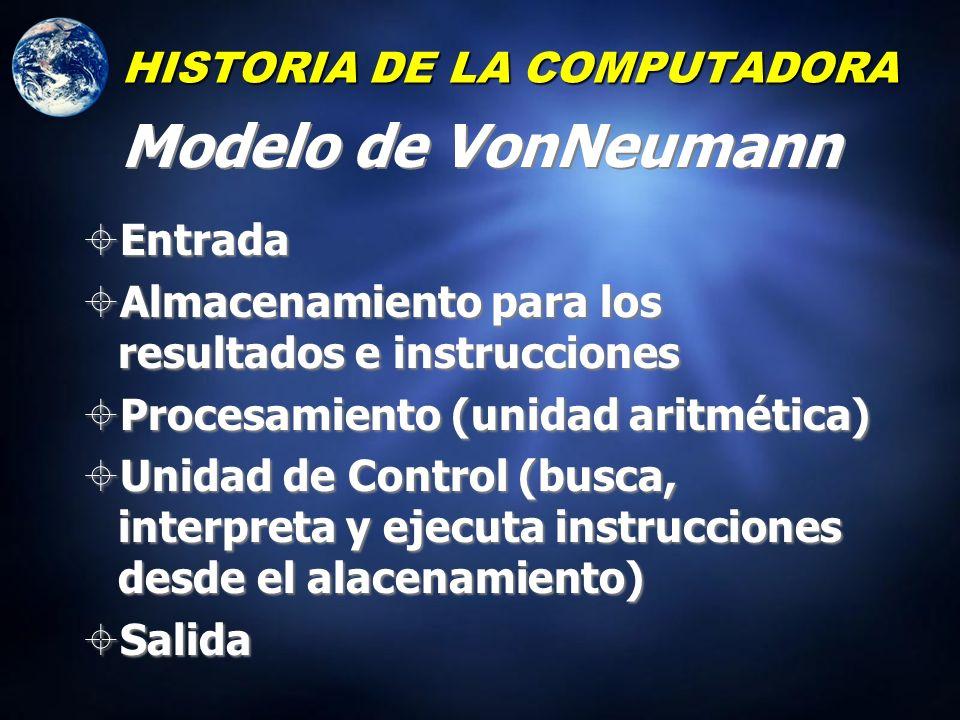 HISTORIA DE LA COMPUTADORA Mediados 1900s John VonNeumann desarrollo una organización general de una computadora que aún se emplea en la actualidad. S