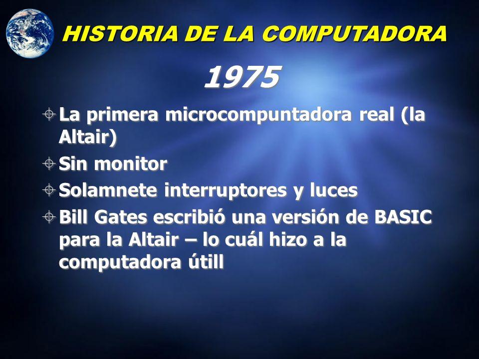 HISTORIA DE LA COMPUTADORA 1970s Se colocaron varias funciones en el mismo chip Este fue el nacimiento del microprocesador Se colocaron varias funcion