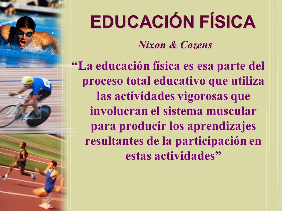 EDUCACIÓN FÍSICA Nash La educación física es un aspecto del proceso total educativo, que utiliza los impulsos inherentes a la actividad para desarrollar aptitud orgánica, control neuromuscular, capacidades intelectuales y control emocional