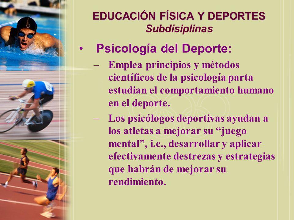 EDUCACIÓN FÍSICA Y DEPORTES EDUCACIÓN FÍSICA Y DEPORTES Subdisiplinas Desarrollo motor: –Estudia los factores que afectan el desarrollo de habilidades esenciales para el movimiento.
