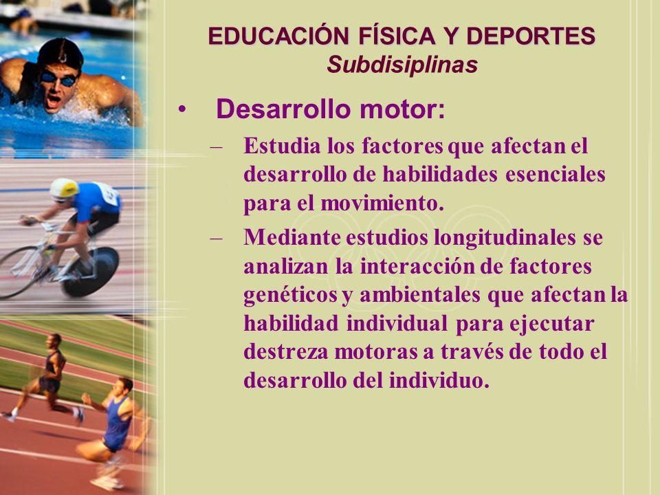 EDUCACIÓN FÍSICA Y DEPORTES EDUCACIÓN FÍSICA Y DEPORTES Subdisiplinas Aprendizaje motor: –Representa el estudio de cambios en el comportamiento motor que resulta principalmente de la práctica y experiencia.