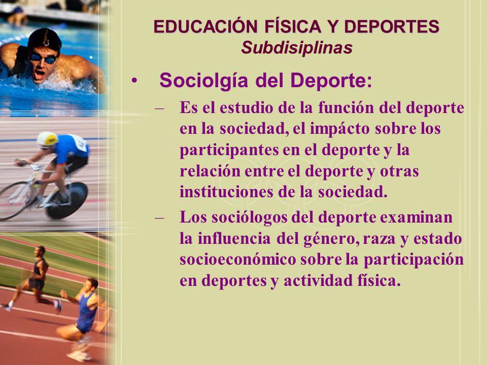 EDUCACIÓN FÍSICA Y DEPORTES EDUCACIÓN FÍSICA Y DEPORTES Subdisiplinas Pedagogía del Deporte: –Representa el estudio de la enseñanza y aprendizaje en circunstacias no escolares.