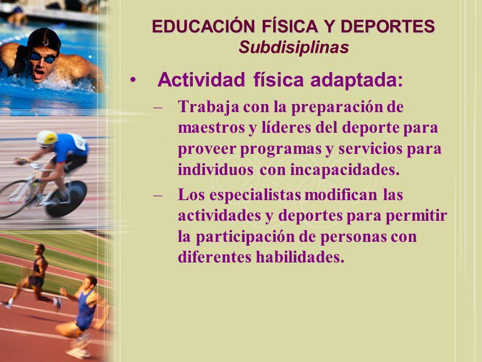 EDUCACIÓN FÍSICA Y DEPORTES EDUCACIÓN FÍSICA Y DEPORTES Subdisiplinas Manejo del deporte: –Campo de estudio que enfatiza los aspectos gerenciales/administrativos del deporte.
