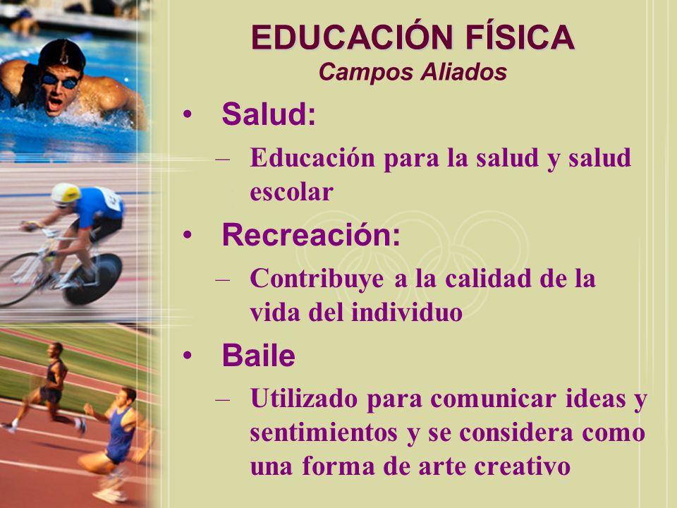 EDUCACIÓN FÍSICA EDUCACIÓN FÍSICA Campos Aliados Salud: –Educación para la salud y salud escolar Recreación: –Contribuye a la calidad de la vida del i