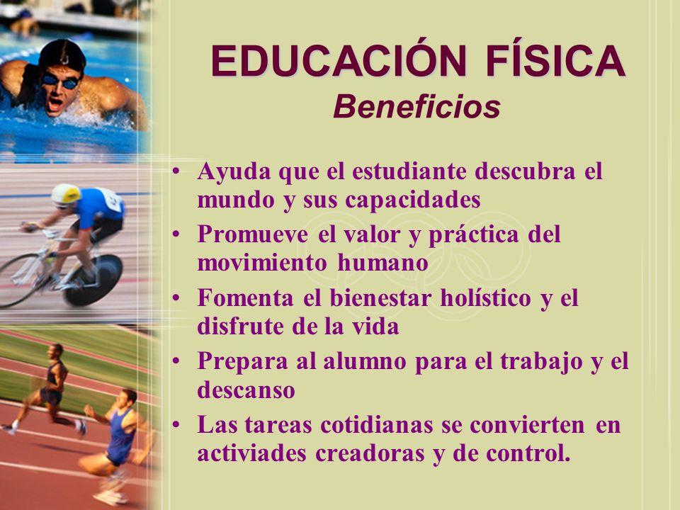 EDUCACIÓN FÍSICA EDUCACIÓN FÍSICA Beneficios …el movimiento es la base para conocer el mundo y conocerse así mismo (Rlisdorf, 1967, citado en: Calzada, 1996, p.