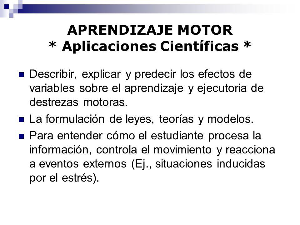 APRENDIZAJE MOTOR * Aplicaciones Científicas * Describir, explicar y predecir los efectos de variables sobre el aprendizaje y ejecutoria de destrezas