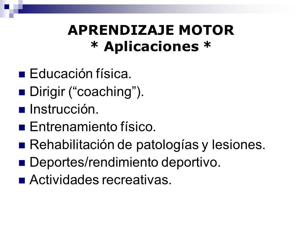 APRENDIZAJE MOTOR * Aplicaciones * Educación física. Dirigir (coaching). Instrucción. Entrenamiento físico. Rehabilitación de patologías y lesiones. D
