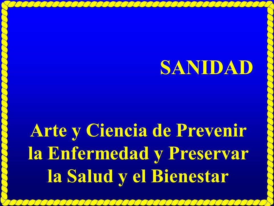 SANIDAD Arte y Ciencia de Prevenir la Enfermedad y Preservar la Salud y el Bienestar