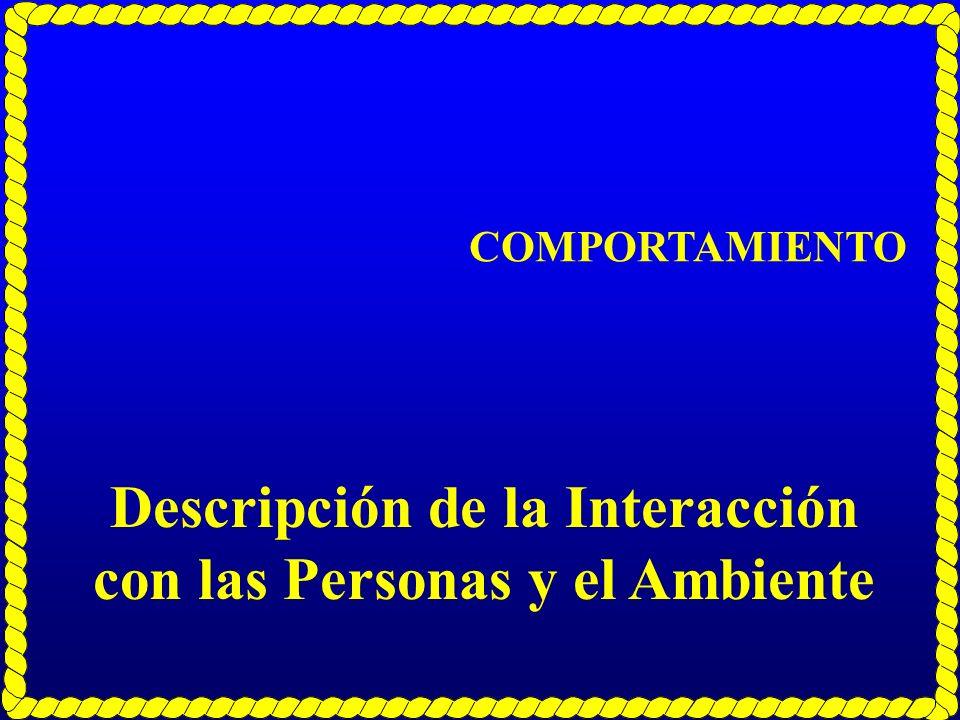 COMPORTAMIENTO Descripción de la Interacción con las Personas y el Ambiente