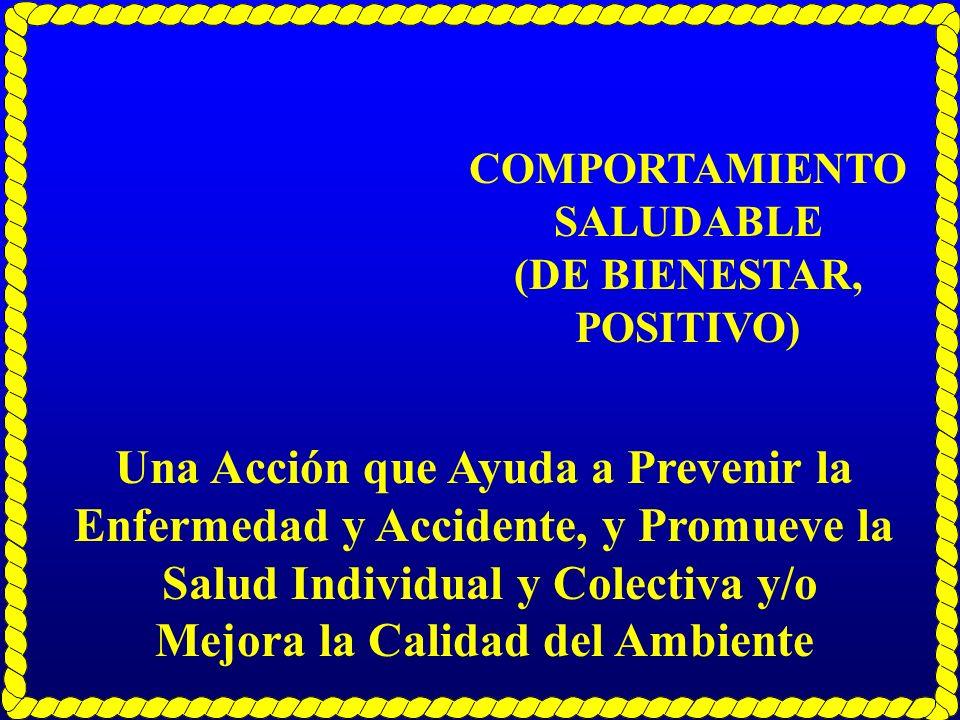 COMPORTAMIENTO SALUDABLE (DE BIENESTAR, POSITIVO) Una Acción que Ayuda a Prevenir la Enfermedad y Accidente, y Promueve la Salud Individual y Colectiv