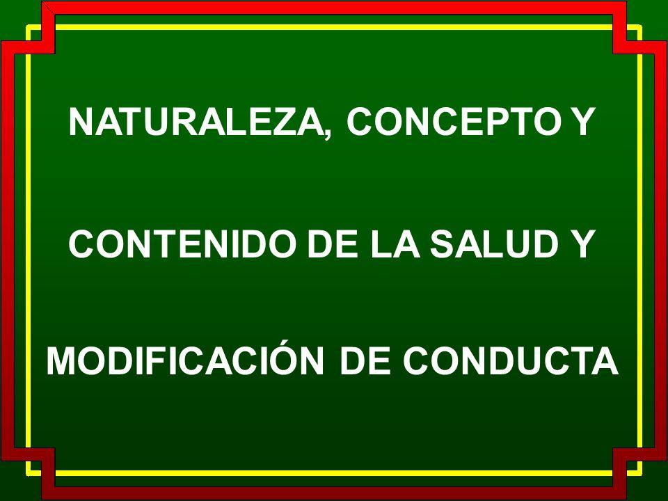 NATURALEZA, CONCEPTO Y CONTENIDO DE LA SALUD Y MODIFICACIÓN DE CONDUCTA