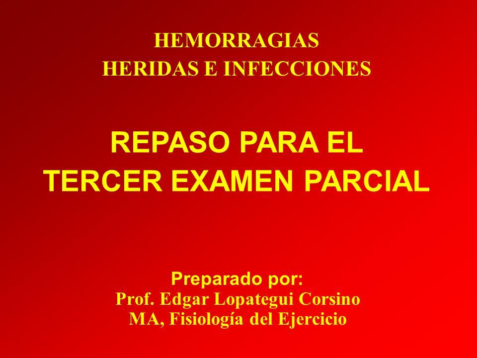Preparado por: Prof. Edgar Lopategui Corsino MA, Fisiología del Ejercicio HEMORRAGIAS HERIDAS E INFECCIONES REPASO PARA EL TERCER EXAMEN PARCIAL